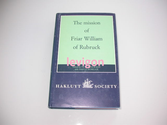 Jackson, Peter (ed) The mission of Friar William of Rubruck